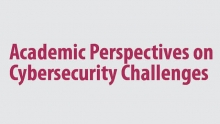 Academic Perspectives on Cyber security challenges