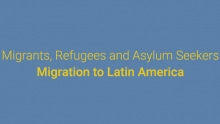 Migrants, Refugees and Asylum Seekers - Migration to Latin America